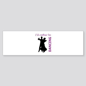 RATHER BE DANCING Bumper Sticker