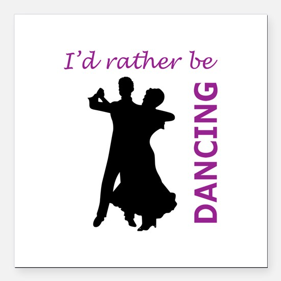 "RATHER BE DANCING Square Car Magnet 3"" x 3"""