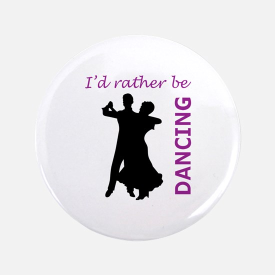 "RATHER BE DANCING 3.5"" Button"