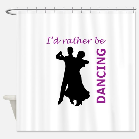 RATHER BE DANCING Shower Curtain