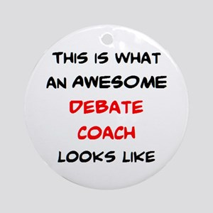 awesome debate coach Round Ornament