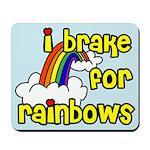 I Brake For Rainbows Mousepad