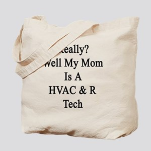 Really? Well My Mom Is A HVAC & R Tech  Tote Bag