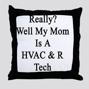 Really? Well My Mom Is A HVAC & R Tec Throw Pillow