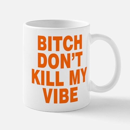 BITCH DON'T KILL MY VIBE Mugs
