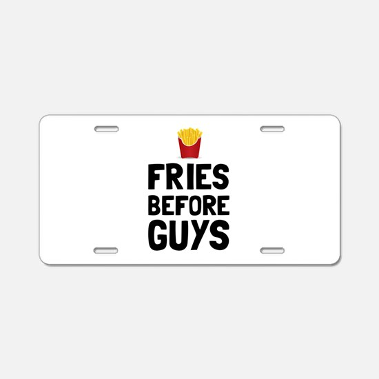 Fries Before Guys Aluminum License Plate