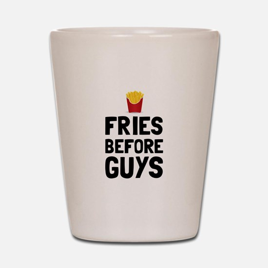 Fries Before Guys Shot Glass