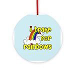 I Brake For Rainbows Ornament (Round)