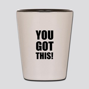 You Got This Shot Glass