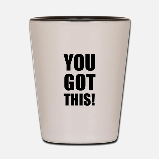You Got This Shot Glass