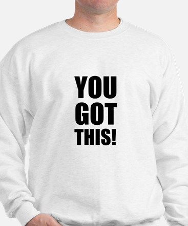 You Got This Sweatshirt