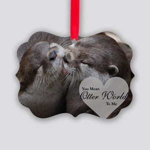 You Mean Otter World To Me Otters Picture Ornament