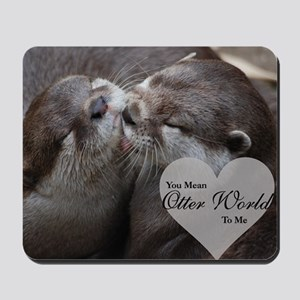 You Mean Otter World To Me Otters Kissin Mousepad