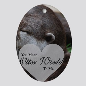You Mean Otter World To Me Otters Ornament (Oval)