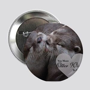 "You Mean Otter World To Me Otters Kis 2.25"" Button"