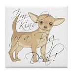 Chihuahua I'm Kind of a Big Deal Tile Coaster