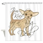 Chihuahua I'm Kind of a Big Deal Shower Curtain
