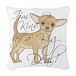 Chihuahua I'm Kind of a Big De Woven Throw Pillow