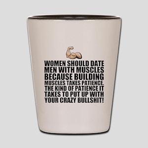 Women should date men with muscles Shot Glass