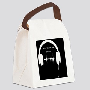 When Ghosts Talk I Listen Canvas Lunch Bag