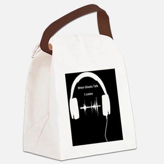 When Ghosts Talk I Listen Canvas Lunch Bag