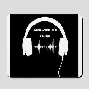 When Ghosts Talk I Listen Mousepad