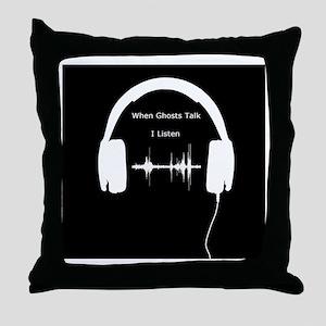 When Ghosts Talk I Listen Throw Pillow