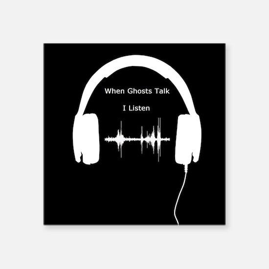 When Ghosts Talk I Listen Sticker