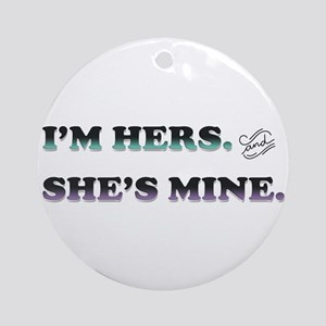 I'm Hers and She's Mine Ornament (Round)