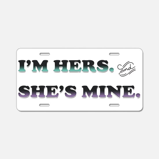 I'm Hers and She's Mine Aluminum License Plate