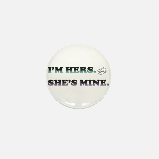 I'm Hers and She's Mine Mini Button