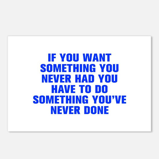 If you want something you never had you have to do