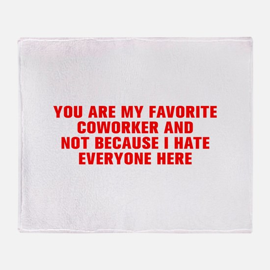 You are my favorite coworker and not because I hat