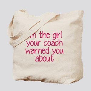 I'm the girl your coach warned you about Tote Bag