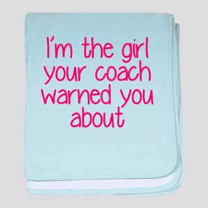 I'm the girl your coach warned you ab baby blanket