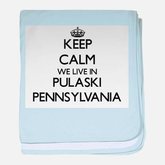 Keep calm we live in Pulaski Pennsylv baby blanket