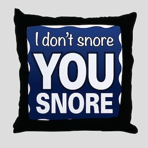 You Snore Throw Pillow