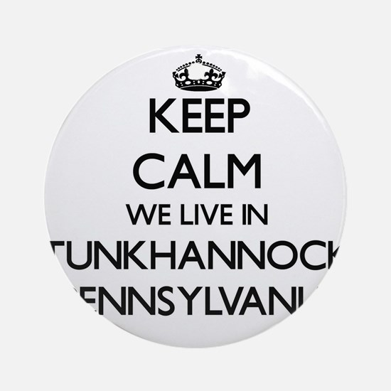 Keep calm we live in Tunkhannock Ornament (Round)