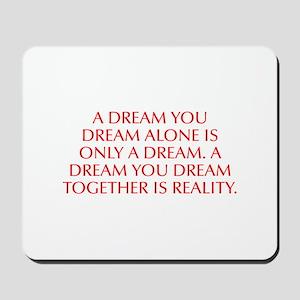 A dream you dream alone is only a dream A dream yo