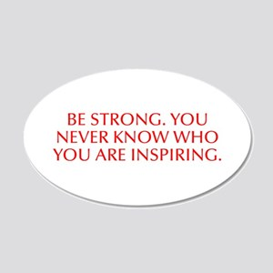 Be strong You never know who you are inspiring-Opt