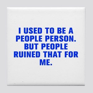I used to be a people person But people ruined tha