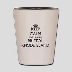 Keep calm we live in Bristol Rhode Isla Shot Glass