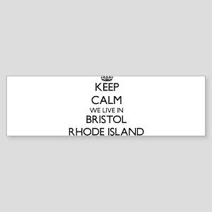 Keep calm we live in Bristol Rhode Bumper Sticker