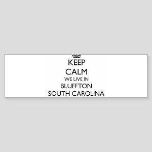 Keep calm we live in Bluffton South Bumper Sticker