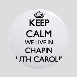 Keep calm we live in Chapin South Ornament (Round)