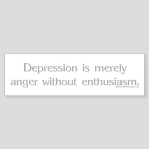 Depression is merely anger wi Bumper Sticker