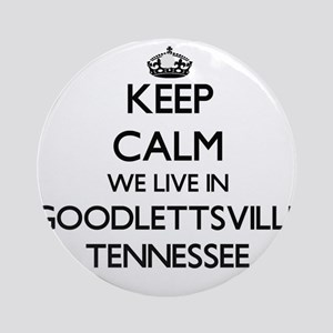 Keep calm we live in Goodlettsvil Ornament (Round)