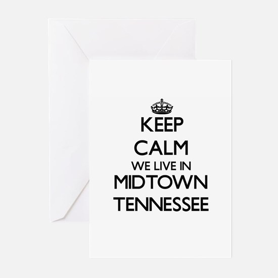 Keep calm we live in Midtown Tennes Greeting Cards