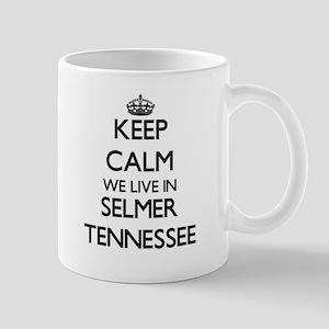Keep calm we live in Selmer Tennessee Mugs