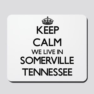 Keep calm we live in Somerville Tennesse Mousepad